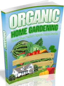 Organic Home Gardening Step-By-Step Guide