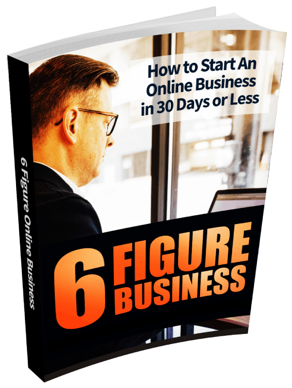 6 Figure Online Business. How to Start an Online Business in 30 Days or Less