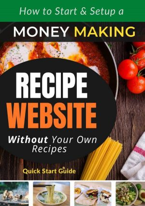 How to Start a Money Making Recipe Website Quick StartGuide